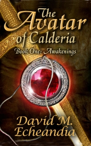 The Avatar of Calderia Book One: Awakenings - David M. Echeandia