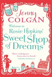 Welcome to Rosie Hopkins' Sweet Shop of Dreams - Jenny Colgan